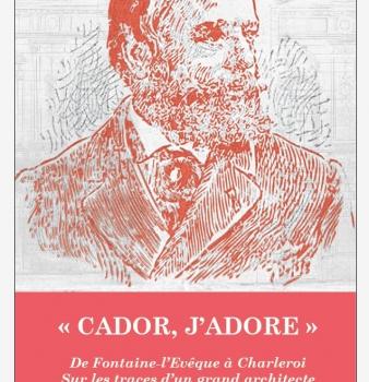 « CADOR, J'ADORE » : De Fontaine-l'Evêque à Charleroi sur les traces d'un grand architecte régional du 19e siècle